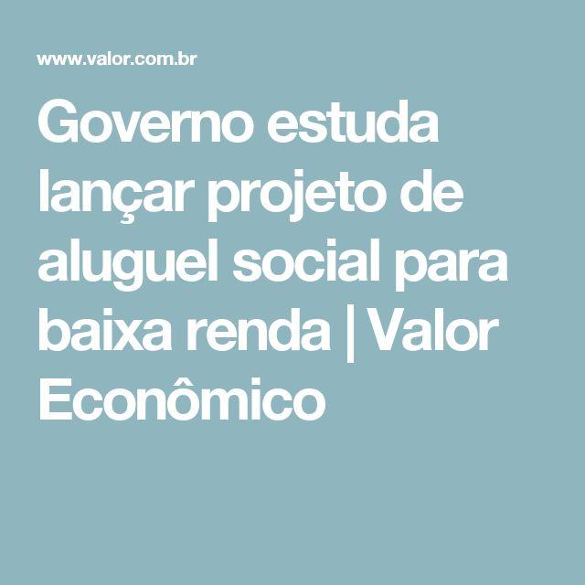 Governo estuda lançar projeto de aluguel social para baixa renda   Valor Econômico