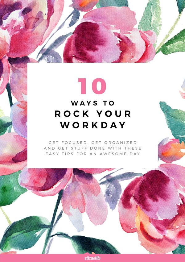10 Ways to Rock Your Workday - Get focused, get organized and get stuff done with these easy tips for an awesome day. // Eliza Ellis