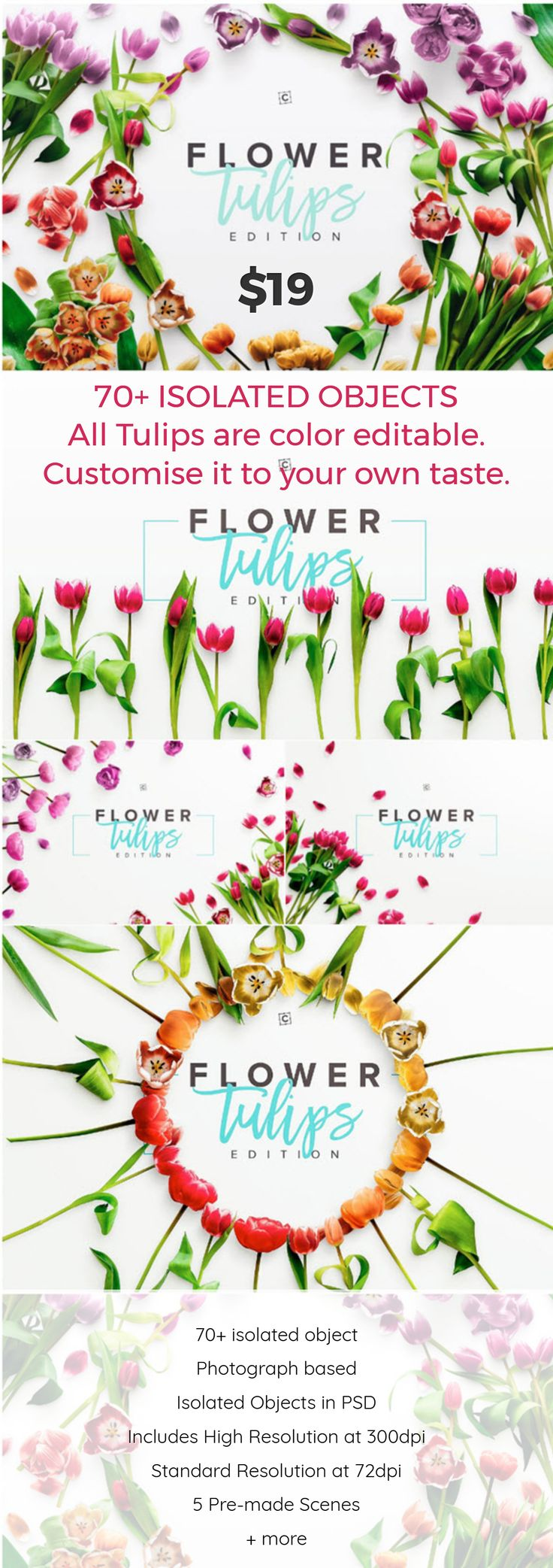 70+ ISOLATED OBJECTS All Tulips are color editable. Customise it to your own taste. / 70+ isolated object Photograph based Isolated Objects in PSD Includes High Resolution at 300dpi Standard Resolution at 72dpi 5 Pre-made Scenes + more / $19