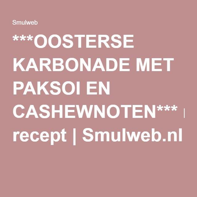 ***OOSTERSE KARBONADE MET PAKSOI EN CASHEWNOTEN*** recept | Smulweb.nl