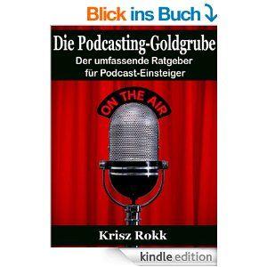 [GERMAN]: Die Podcasting-Goldgrube: Der umfassende Ratgeber für Podcast-Einsteiger - Krisz Rokk http://www.amazon.de/Die-Podcasting-Goldgrube-umfassende-Ratgeber-Podcast-Einsteiger-ebook/dp/B00JRWEGRU/ref=sr_1_1?ie=UTF8&qid=1410193702&sr=8-1&keywords=krisz+rokk