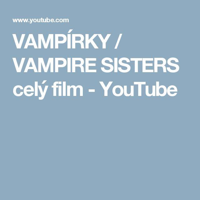 VAMPÍRKY / VAMPIRE SISTERS celý film - YouTube
