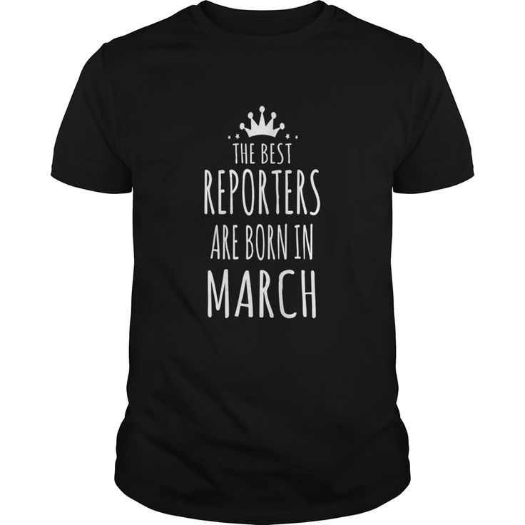 the best reporters are born in march #gift #ideas #Popular #Everything #Videos #Shop #Animals #pets #Architecture #Art #Cars #motorcycles #Celebrities #DIY #crafts #Design #Education #Entertainment #Food #drink #Gardening #Geek #Hair #beauty #Health #fitness #History #Holidays #events #Home decor #Humor #Illustrations #posters #Kids #parenting #Men #Outdoors #Photography #Products #Quotes #Science #nature #Sports #Tattoos #Technology #Travel #Weddings #Women