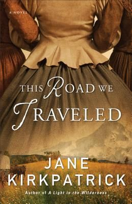 The Road We Traveled y Jane Kirkpatrick (Historical Fiction; Oregon Trail)