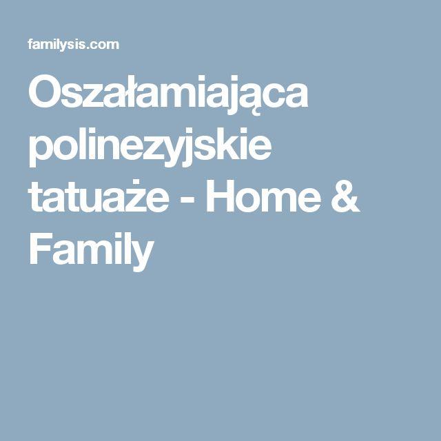 Oszałamiająca polinezyjskie tatuaże - Home & Family