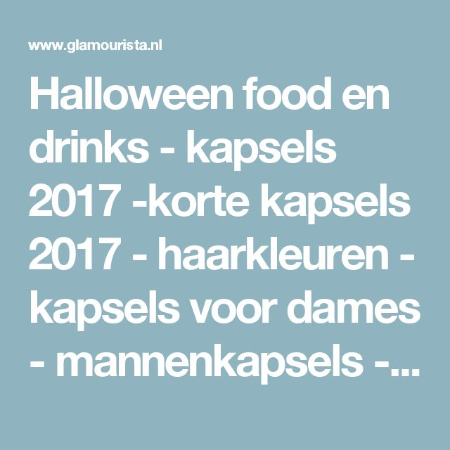 Halloween food en drinks - kapsels 2017 -korte kapsels 2017 - haarkleuren - kapsels voor dames - mannenkapsels - kinderkapsels - communiekapsels - bruidskapsels 2017