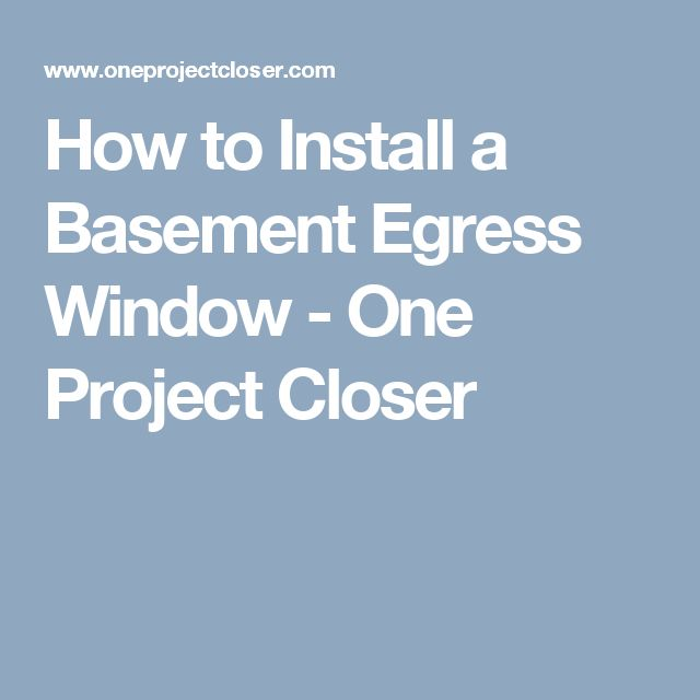 How to Install a Basement Egress Window - One Project Closer