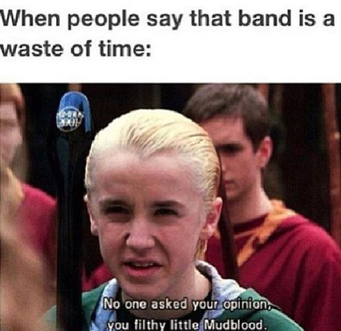 A kid in one of my classes was dissing band, and I was seething. I gave him the dirtiest look I could, and he looked away.