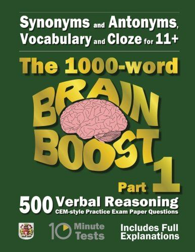 From 8.59:Synonyms And Antonyms Vocabulary And Cloze: The 1000 Word 11 Brain Boost Part 1: 500 Cem Style Verbal Reasoning Exam Paper Questions In 10 Minute Tests (11 Exam Preparation)