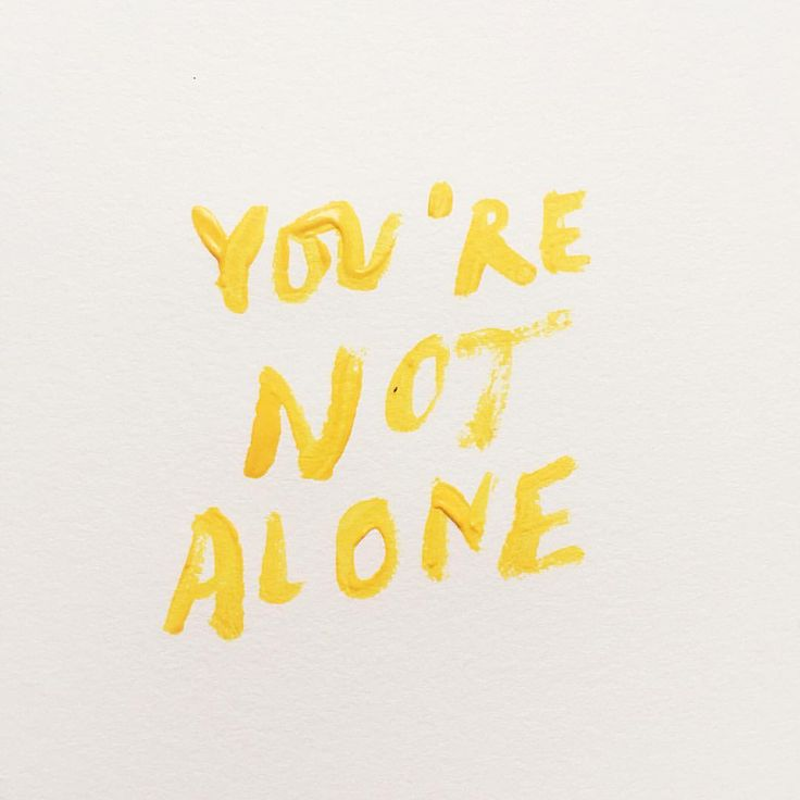 Take me to, your not alone in here all the time. To listen & hear what you are going through.