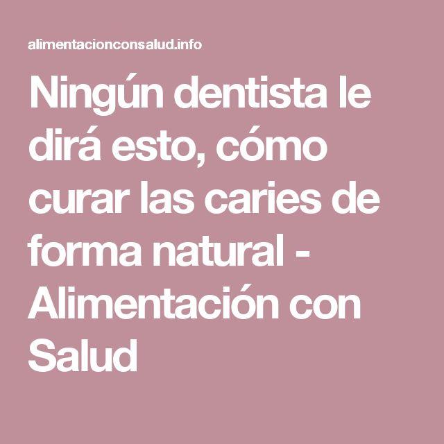 Ningún dentista le dirá esto, cómo curar las caries de forma natural - Alimentación con Salud