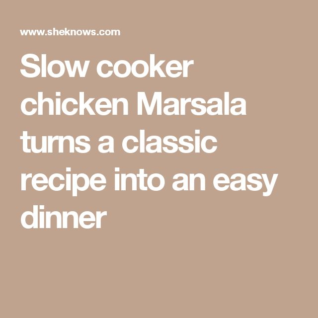 Slow cooker chicken Marsala turns a classic recipe into an easy dinner