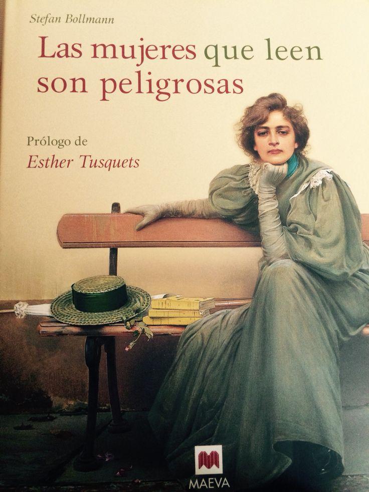 """Las mujeres que leen son peligrosas"". Stefan Bollman. Prólogo de Esther Tusquets. Editorial MAEVA."