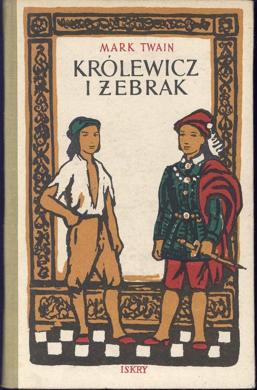 """""""Królewicz i żebrak"""" (The Prince and the Pauper) Mark Twain Translated by Tadeusz Jan Dehnel Illustrated by Antoni Uniechowski Cover by Józef Czerwiński Published by Wydawnictwo Iskry 1954"""