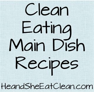 Clean Eating Main Dish Recipes! #eatclean #heandsheeatclean #recipes #appetizers #snacks #healthy #diet
