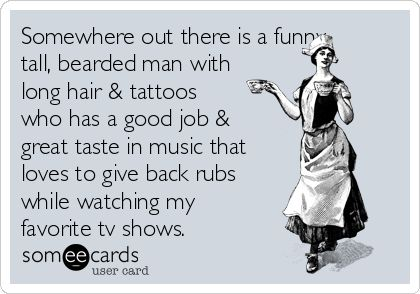 Somewhere out there is a funny, tall, bearded man with long hair ...