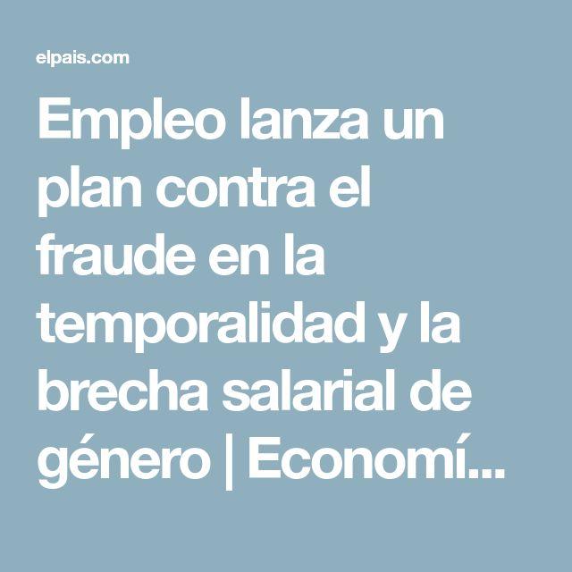 Empleo lanza un plan contra el fraude en la temporalidad y la brecha salarial de género | Economía | EL PAÍS