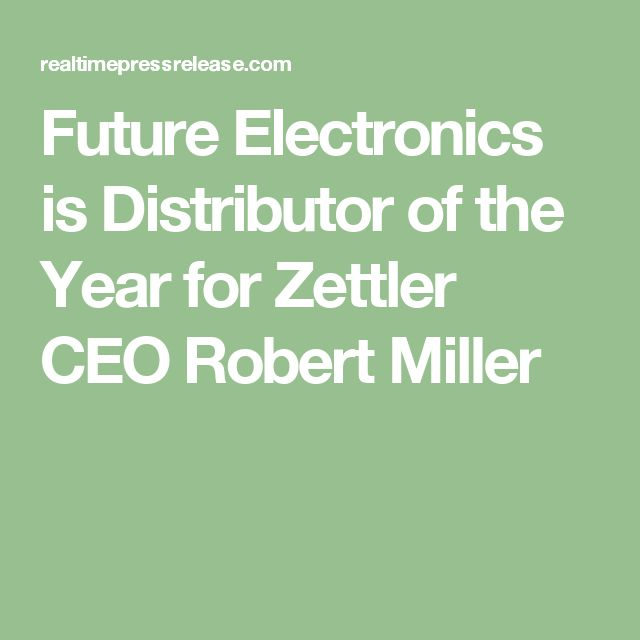 Future Electronics is Distributor of the Year for Zettler CEO Robert Miller
