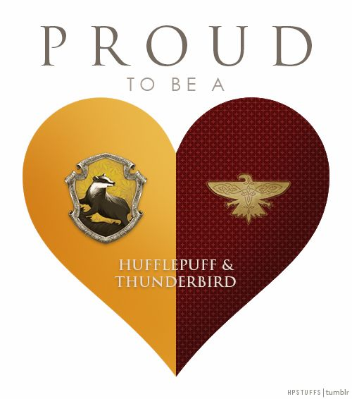 Im both a Hufflepuff and a thunderbird. And I'm very proud to be a part of both these houses...