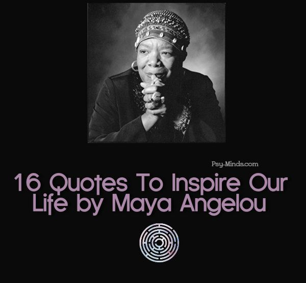 16 Quotes To Inspire Our Life by Maya Angelou | via #psyminds | psy-minds.com