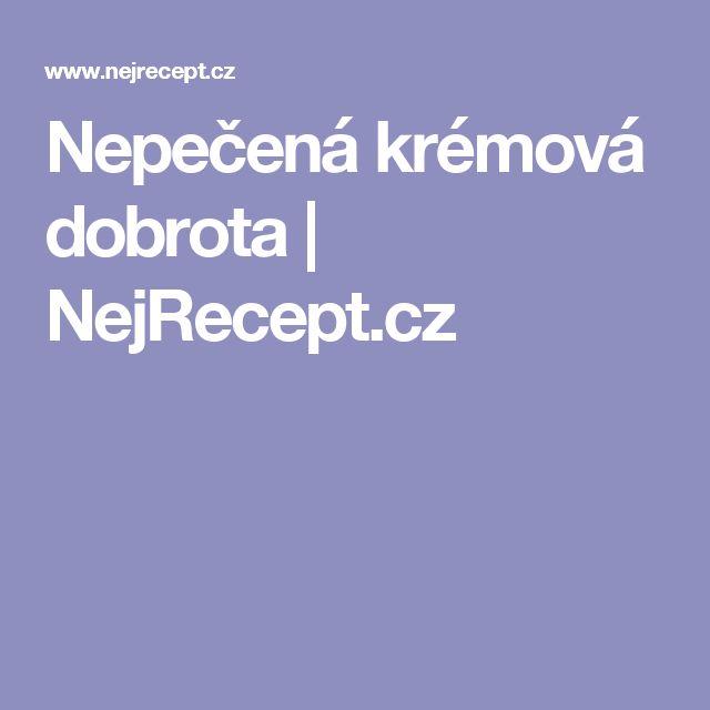 Nepečená krémová dobrota   NejRecept.cz