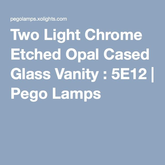 Two Light Chrome Etched Opal Cased Glass Vanity : 5E12 | Pego Lamps