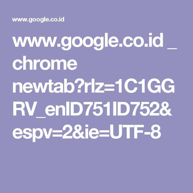 www.google.co.id _ chrome newtab?rlz=1C1GGRV_enID751ID752&espv=2&ie=UTF-8