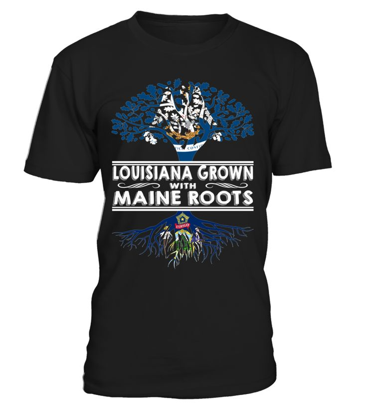 Louisiana Grown with Maine Roots State T-Shirt #LouisianaGrown