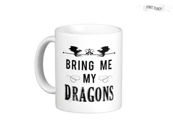 Bring Me My Dragons Game of Thrones Mug  GOT by PrintPunch on Etsy, $14.00