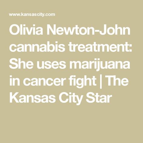 Olivia Newton-John cannabis treatment: She uses marijuana in cancer fight | The Kansas City Star