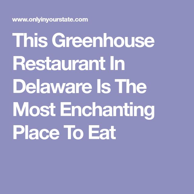 This Greenhouse Restaurant In Delaware Is The Most Enchanting Place To Eat