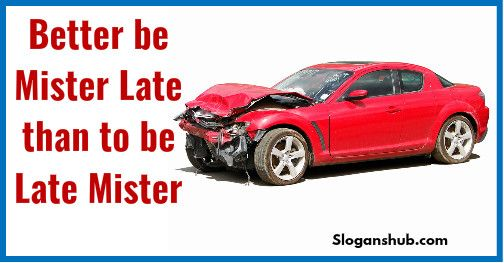 Better be Mister Late than to be Late Mister - Road Safety Slogans