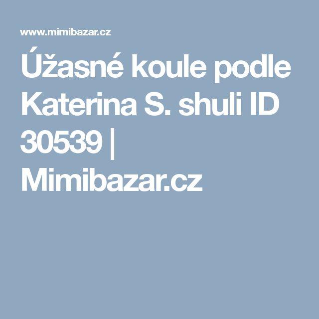 Úžasné koule podle Katerina S. shuli ID 30539 | Mimibazar.cz