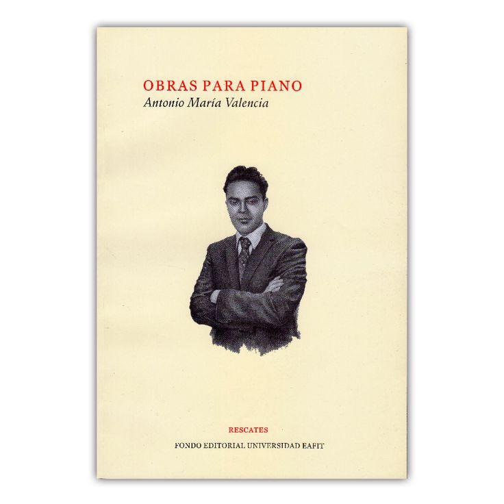 Obras para piano  – Antonio María Valencia – Universidad EAFIT Obras para piano  – Antonio María Valencia – Universidad EAFIT