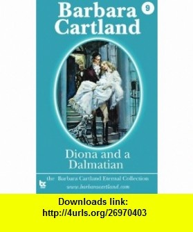 Diona and a Dalmatian (Barbara Cartland Eternal Collection) (Volume 9) (9781782130383) Barbara Cartland , ISBN-10: 1782130381  , ISBN-13: 978-1782130383 ,  , tutorials , pdf , ebook , torrent , downloads , rapidshare , filesonic , hotfile , megaupload , fileserve