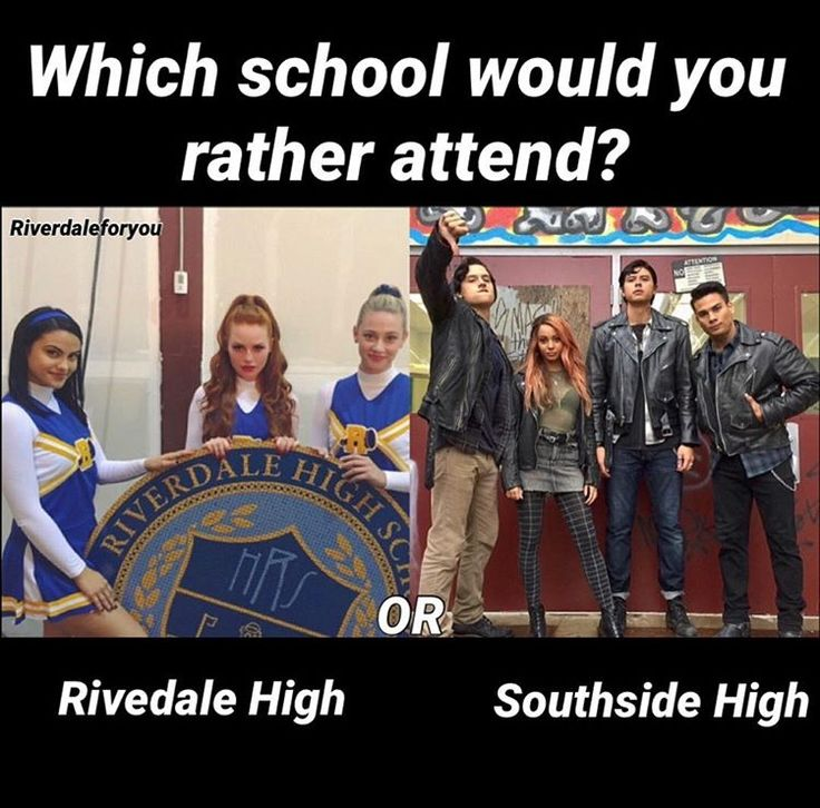 This is hard bc everything bad is going bad in Riverdale while you would rly have to accustom yourself to Southside to not get beat up.---Kyla