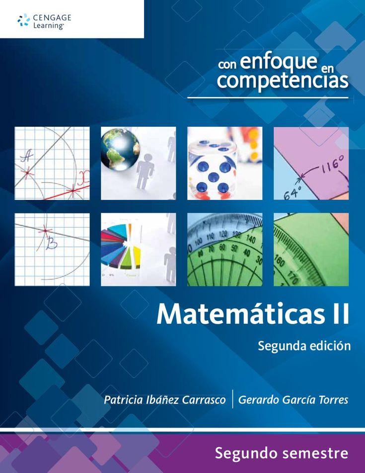 Matemáticas II con enfoque en competencias. 2a. edición. Patricia Ibáñez  Matemáticas II, segunda edición,  busca propiciar el desarrollo de la creatividad y el pensamiento lógico y crítico entre los estudiantes para aplicar las competencias en el mundo real, más allá del salón de clases.