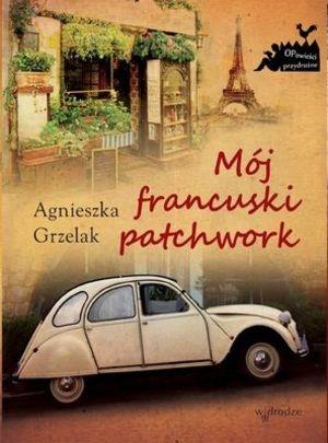 """Agnieszka Grzelak, """"Mój francuski patchwork"""", W drodze, Poznań 2012."""