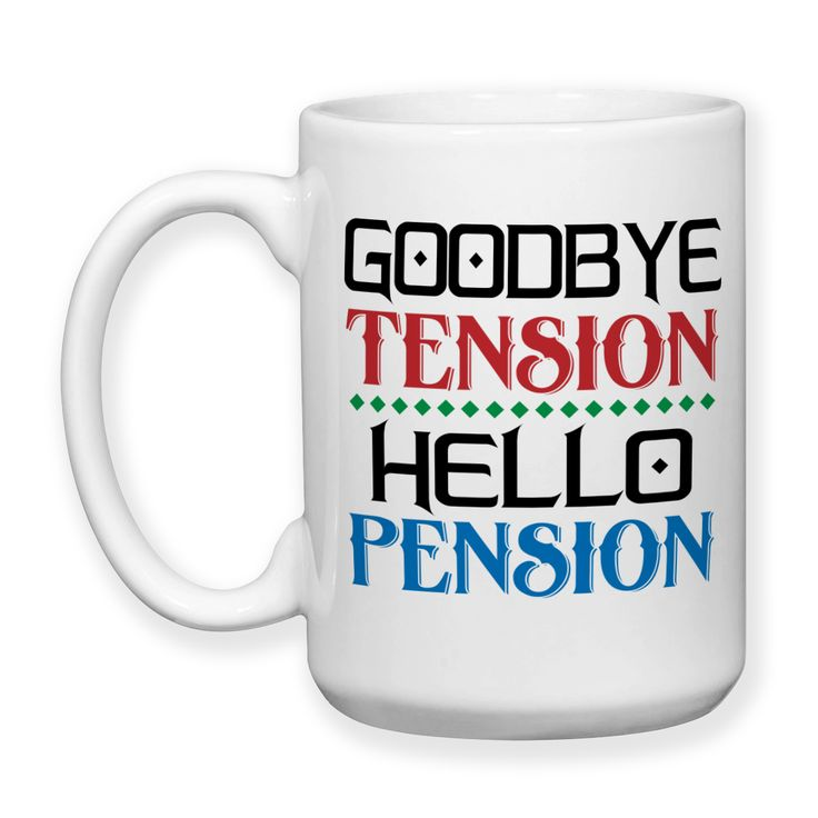 Goodbye Tension Hello Pension, Retirement Gift, Retiree Mug, Happily Retired, No More Work, Retirement Party, 15oz Coffee Mug