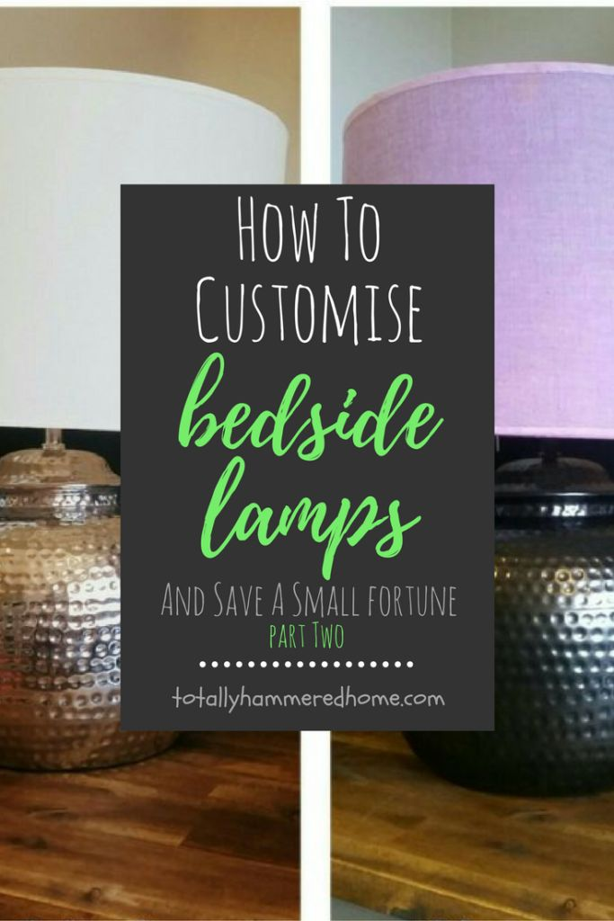 How To Customise Bedside Lamps | Part Two | Totally Hammered Home