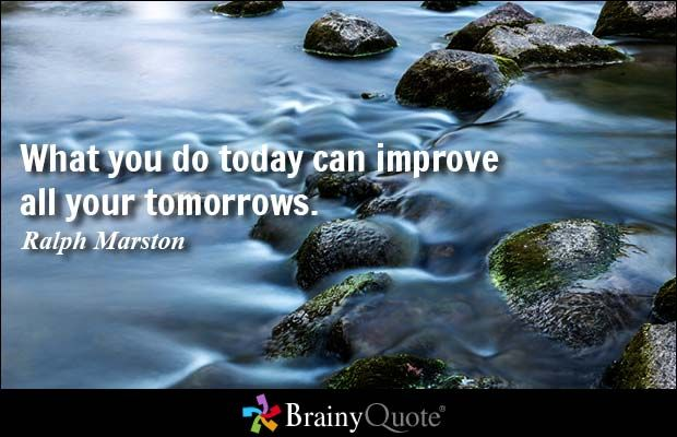 What you do today can improve all your tomorrows. - Ralph Marston - BrainyQuote