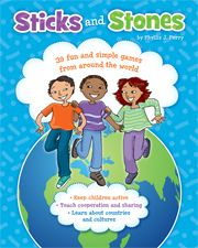 Sticks and Stones: 39 fun and easy games from around the world!  Games & activities for team-building. Games to build confidence and cooperation. Simple games for kids of all abilities. Games for one to many players.