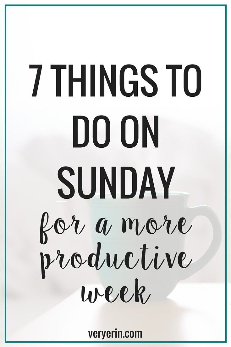 7 Things to Do on Sunday For a More Productive Week | Productivity, Organization, Blogging, Business - Very Erin Blog