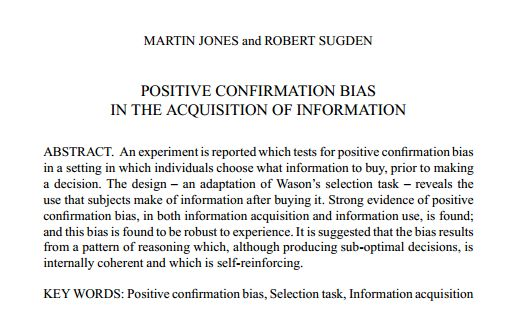1. Confirmation bias does exist. 2. Dubious information is used to support bias. 3. Benefit of finding non-confirming disproportionately greater.