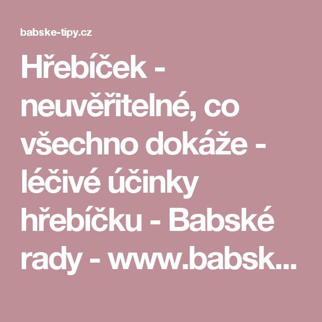 Hřebíček - neuvěřitelné, co všechno dokáže - léčivé účinky hřebíčku - Babské rady - www.babske-tipy.cz