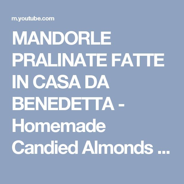 MANDORLE PRALINATE FATTE IN CASA DA BENEDETTA - Homemade Candied Almonds Recipe - YouTube