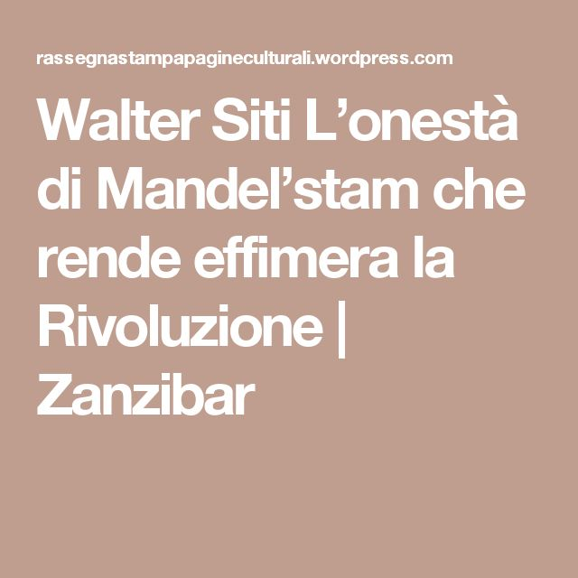 Walter Siti L'onestà di Mandel'stam che rende effimera la Rivoluzione | Zanzibar