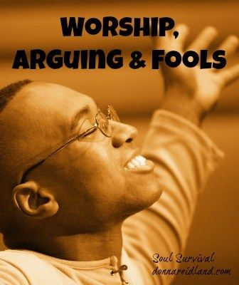 """WORSHIP, ARGUING & FOOLS 6.30 What is your attitude toward Sunday morning worship? Is it something you see as nice """"if you make it on time""""? Do you purposely come in late to avoid it? Or do you see it as an offering to the Lord?  And speaking of attitudes, how do you handle conflict? Do you always have to have the last word in an argument? What does that have to do with foolishness?"""