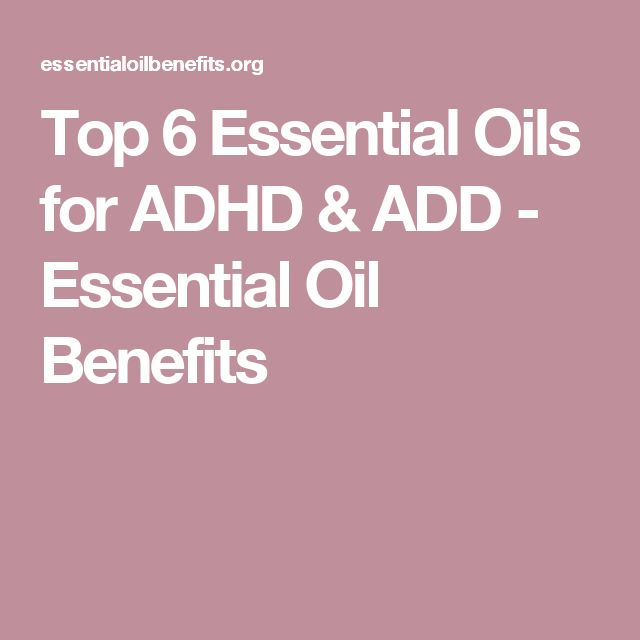 Top 6 Essential Oils for ADHD & ADD - Essential Oil Benefits