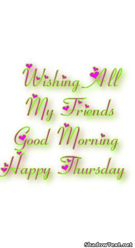 Wishing All My Friends Good Morning Happy Thursday... - Quote Generator Shadow text